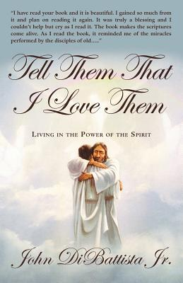 Tell Them That I Love Them: Living in the Power of the Spirit - DiBattista Jr, John