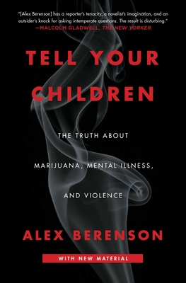 Tell Your Children: The Truth About Marijuana, Mental Illness, and Violence - Berenson, Alex