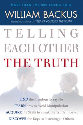 Telling Each Other the Truth - Backus, William, Dr., PH.D.