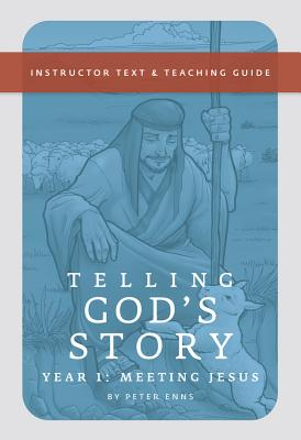 Telling God's Story: Instructor Text and Teaching Guide, Year One - Enns, Peter, Ph.D.