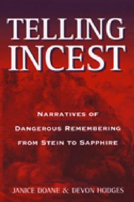 Telling Incest: Narratives of Dangerous Remembering from Stein to Sapphire - Doane, Janice