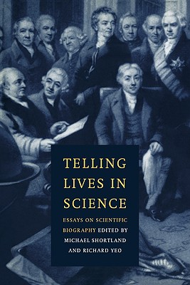 Telling Lives in Science: Essays on Scientific Biography - Shortland, Michael (Editor), and Yeo, Richard (Editor)