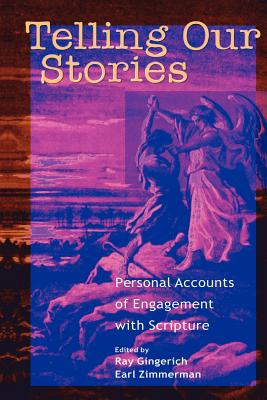 Telling Our Stories: Personal Accounts of Engagement with Scripture - Gingerich, Ray (Editor), and Zimmerman, Earl (Editor)