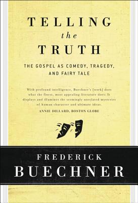 Telling the Truth: The Gospel as Tragedy, Comedy, and Fairy Tale - Buechner, Frederick
