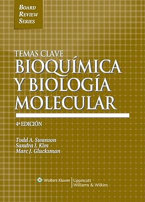 Temas Clave: Bioquimica y Biologia Molecular - Swanson, Todd A, and Kim, Sandra I, MD, PhD, and Glucksman, Marc J, PhD
