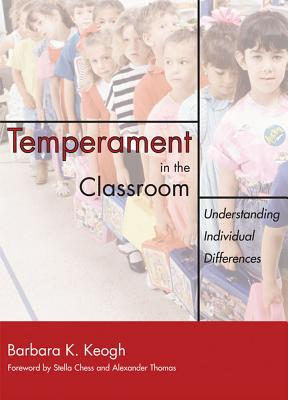 Temperament in the Classroom: Understanding Individual Differences - Keogh, Barbara K, Ph.D. (Editor), and Chess, Stella, M.D. (Foreword by), and Thomas, Alexander, M.D. (Foreword by)