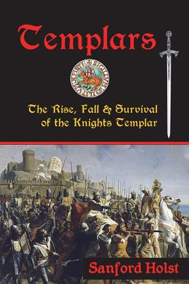 Templars: The Rise, Fall & Survival of the Knights Templar - Holst, Sanford