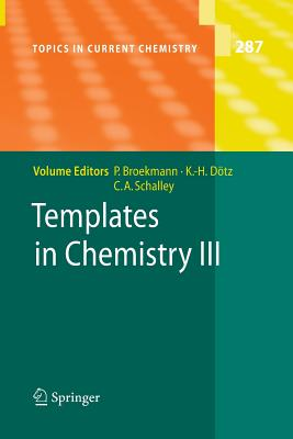 Templates in Chemistry III - Broekmann, Peter (Editor), and Dotz, Karl Heinz (Editor), and Schalley, Christoph a (Editor)