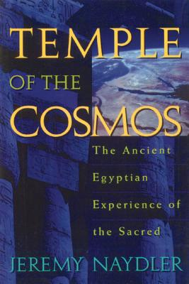 Temple of the Cosmos: The Ancient Egyptian Experience of the Sacred - Naydler, Jeremy