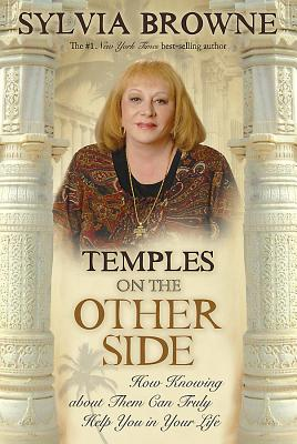 Temples on the Other Side: How Wisdom from Beyond the Veil Can Help You Right Now - Browne, Sylvia