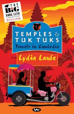 Temples & Tuk Tuks: Travels in Cambodia - Laube, Lydia