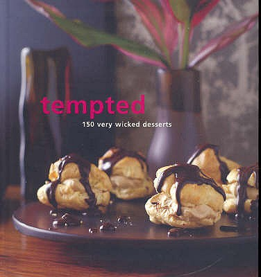 Tempted: 150 Very Wicked Desserts -