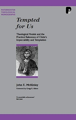 Tempted for Us: Theological Models and the Practical Relevance of Christ's Impeccability and Temptation - McKinley, John E, and John, McKinley
