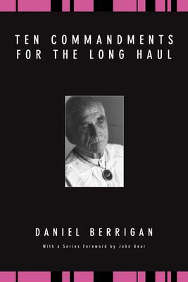 Ten Commandments for the Long Haul - Berrigan, Daniel