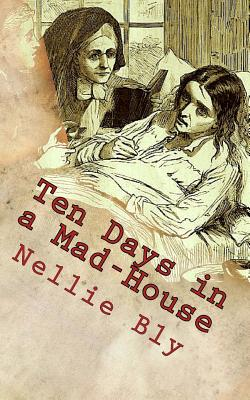 Ten Days in a Mad-House - Bly, Nellie