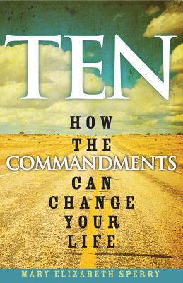 Ten: How the Commandments Can Change Your Life - Sperry, Mary Elizabeth