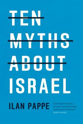Ten Myths About Israel - Pappe, Ilan