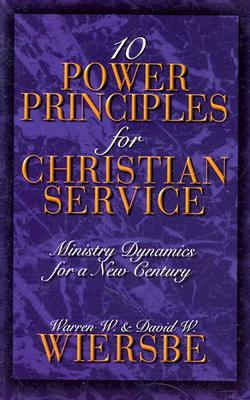 Ten Power Principles for Christian Service: Ministry Dynamics for a New Century - Wiersbe, Warren W, Dr.