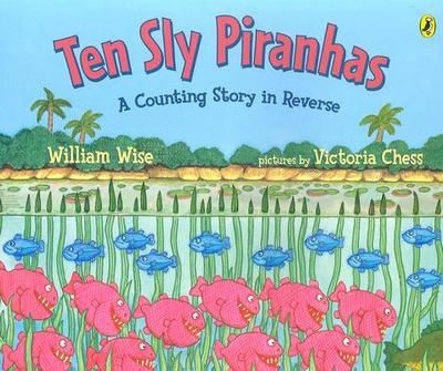 Ten Sly Piranhas: A Counting Story in Reverse; A Tale of Wickedness-And Worse! - Wise, William