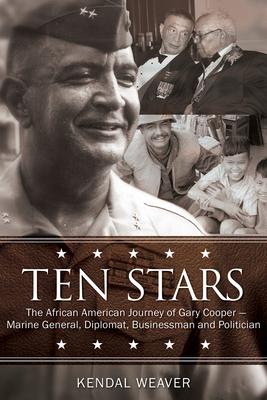 Ten Stars: The African American Journey of Gary Cooper--Marine General, Diplomat, Businessman, and Politician - Weaver, Kendal