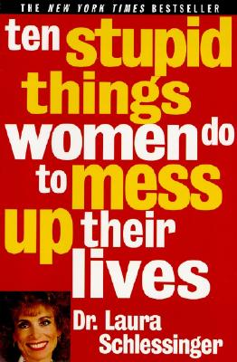 Ten Stupid Things Women Do to Mess Up Their Lives - Schlessinger, Dr Laura (Read by)