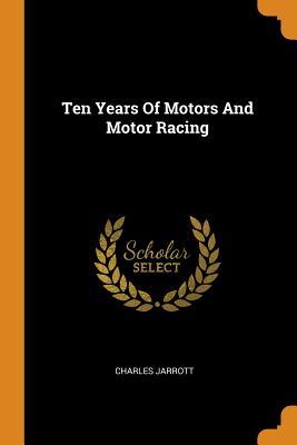 Ten Years of Motors and Motor Racing - Jarrott, Charles