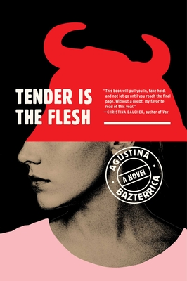 Tender Is the Flesh - Bazterrica, Agustina, and Moses, Sarah (Translated by)