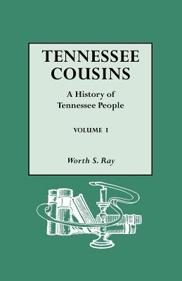 Tennessee Cousins. a History of Tennessee People. Volume I - Ray, Worth S