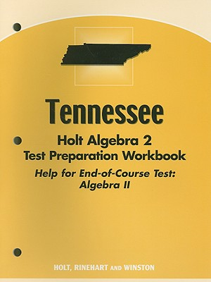 Tennessee Holt Algebra 2 Test Preparation Workbook: Help for End-Of-Course Test: Algebra II - Holt Rinehart & Winston (Creator)
