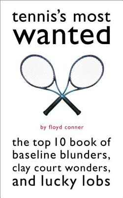 Tennis's Most Wanted(tm): The Top 10 Book of Baseline Blunders, Clay Court Wonders, and Lucky Lobs - Conner, Floyd