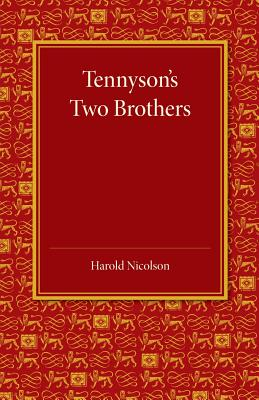 Tennyson's Two Brothers: The Leslie Stephen Lecture 1947 - Nicolson, Harold