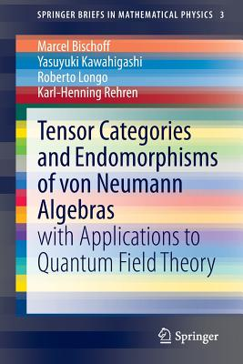 Tensor Categories and Endomorphisms of Von Neumann Algebras: With Applications to Quantum Field Theory - Bischoff, Marcel