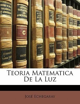 Teoria Matematica de La Luz - Echegaray, Jose