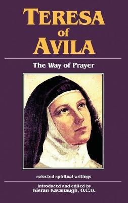 Teresa of Avila: The Way of Prayer: Selected Spiritual Writings - Teresa of Avila, and Kavanaugh, Kieran (Editor)
