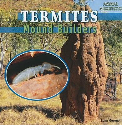 Termites: Mound Builders - George, Lynn