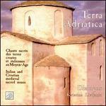 Terra Adriatica: Italian & Croation medieval sacred music