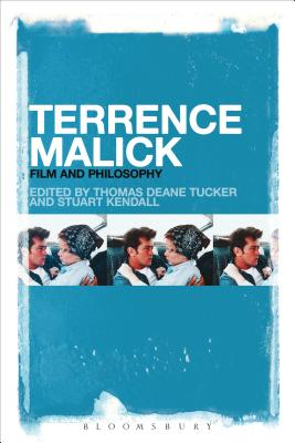 Terrence Malick: Film and Philosophy - Tucker, Thomas Deane (Editor), and Kendall, Stuart (Editor)