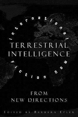 Terrestrial Intelligence: International Fiction Now from New Directions - Epler, Barbara (Editor)