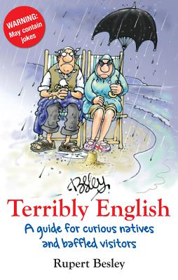 Terribly English: An instruction and training manual for natives and visitors - Besley, Rupert