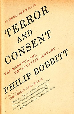 Terror and Consent: The Wars for the Twenty-First Century - Bobbitt, Philip, Prof.