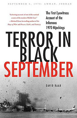 Terror in Black September: The First Eyewitness Account of the Infamous 1970 Hijackings - Raab, David