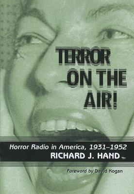 Terror on the Air!: Horror Radio in America, 1931-1952 - Hand, Richard J.