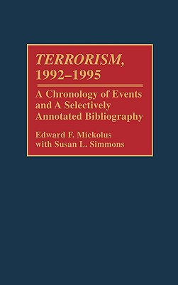 Terrorism, 1992-1995: A Chronology of Events and a Selectively Annotated Bibliography - Mickolus, Edward F, and Simmons, Susan L