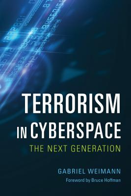 Terrorism in Cyberspace: The Next Generation - Weimann, Gabriel, and Hoffman, Bruce (Foreword by)