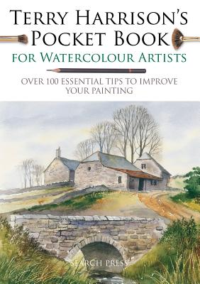 Terry Harrison's Pocket Book for Watercolour Artists: Over 100 Essential Tips to Improve Your Painting - Harrison, Terry