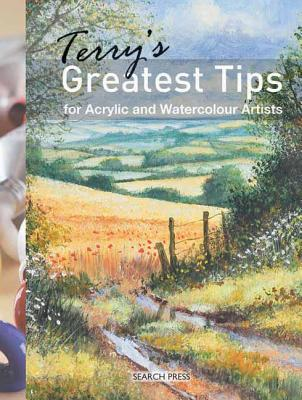 Terry's Greatest Tips for Watercolour and Acrylic Artists - Harrison, Terry