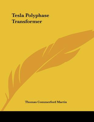 Tesla Polyphase Transformer - Martin, Thomas Commerford