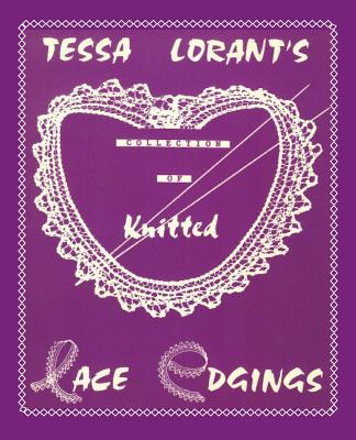 Tessa Lorant's Collection of Knitted Lace Edgings - Lorant, Tessa