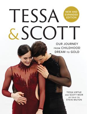 Tessa & Scott: Our Journey from Childhood Dream to Gold - Virtue, Tessa, and Moir, Scott, and Milton, Steve