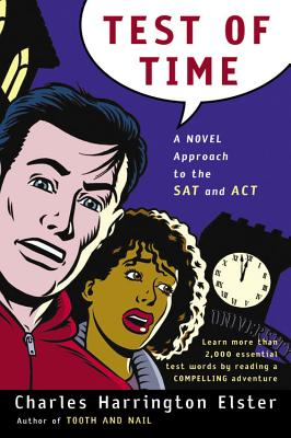 Test of Time: A Novel Approach to the SAT and ACT - Elster, Charles Harrington